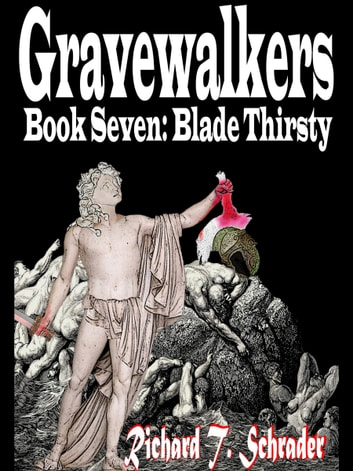Gravewalkers: Blade Thirsty ebook by Richard T. Schrader
