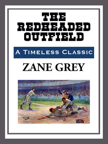 The Redheaded Outfield ebook by Zane Grey