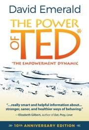 Power of TED* (*The Empowerment Dynamic): 10th Anniversary Edition ebook by David Emerald
