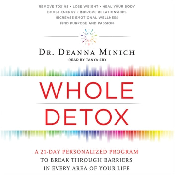 Whole Detox - A 21-Day Personalized Program to Break Through Barriers in Every Area of Your Life audiobook by Deanna Minich