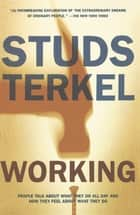 Working - People Talk About What They Do All Day and How They Feel About What They Do ebook by Studs Terkel