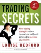 Trading Secrets - Killer trading strategies to beat the markets and finally achieve the success you deserve ebook by Louise Bedford