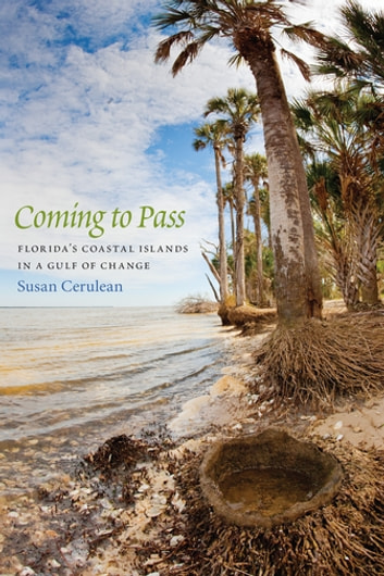 Coming to Pass - Florida's Coastal Islands in a Gulf of Change ebook by Susan Cerulean,David Moynahan