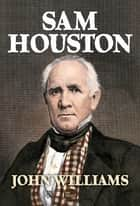Sam Houston ebook by John Williams