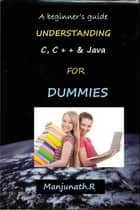 A beginner s guide - UNDERSTANDING C, C + + & Java FOR DUMMIES ebook by Manjunath R