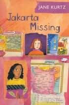 Jakarta Missing ebook by Jane Kurtz