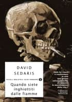 Quando siete inghiottiti dalle fiamme ebook by David Sedaris, Matteo Colombo