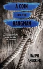 A Coin for the Hangman ebook by Ralph Spurrier