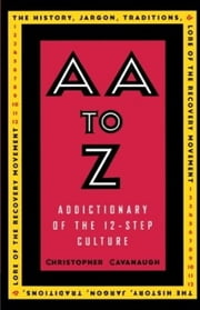 AA to Z - An Addictionary of the 12-Step Culture ebook by Christopher Cavanaugh