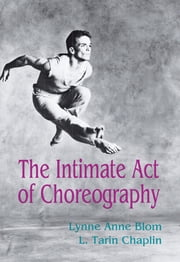 The Intimate Act Of Choreography ebook by Lynne Anne Blom,L. Tarin Chaplin