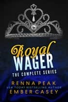 Royal Wager: The Complete Series ebook by Ember Casey, Renna Peak