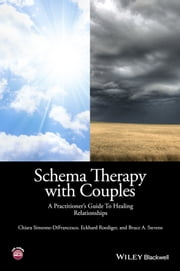 Schema Therapy with Couples - A Practitioner's Guide to Healing Relationships ebook by Chiara Simeone-DiFrancesco,Eckhard Roediger,Bruce A. Stevens