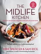 The Midlife Kitchen - health-boosting recipes for midlife & beyond ebook by Mimi Spencer, Sam Rice