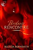 Brûlante rencontre ebook by Belinda Bornsmith