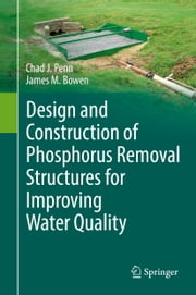 Design and Construction of Phosphorus Removal Structures for Improving Water Quality ebook by Chad J. Penn,James M. Bowen