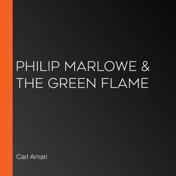 Philip Marlowe & the Green Flame audiobook by Carl Amari