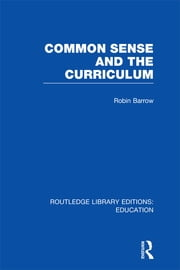 Common Sense and the Curriculum ebook by Robin Barrow