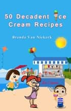 50 Decadent Ice Cream Recipes ebook by Brenda Van Niekerk