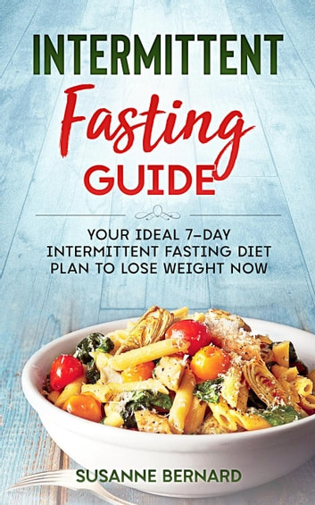 Intermittent Fasting Guide: Your Ideal 7-day Intermittent Fasting Diet Plan  to Lose Weight Now
