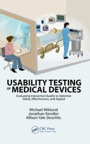 Usability Testing of Medical Devices ebook by Wiklund, P.E., Michael E.