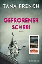 Gefrorener Schrei - Roman 電子書 by Tana French, Ulrike Wasel, Klaus Timmermann