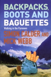 Backpacks, Boots and Baguettes ebook by Simon Calder,Mick Webb