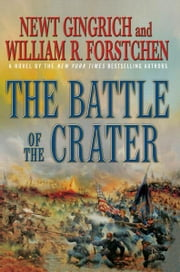 The Battle of the Crater - A Novel ebook by Newt Gingrich,William R. Forstchen,Albert S. Hanser