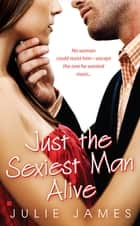 Just the Sexiest Man Alive ebook by Julie James