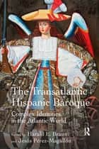 The Transatlantic Hispanic Baroque - Complex Identities in the Atlantic World ebook by Harald E. Braun, Jesús Pérez-Magallón