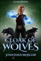 Cloak of Wolves ebook by Jonathan Moeller