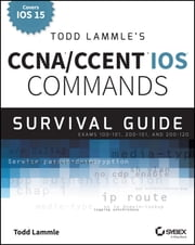 Todd Lammle's CCNA/CCENT IOS Commands Survival Guide - Exams 100-101, 200-101, and 200-120 ebook by Todd Lammle