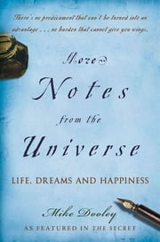 More Notes From the Universe - Life, Dreams and Happiness ebook by Mike Dooley