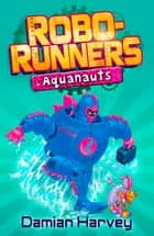 Robo-Runners: 6: Aquanauts ebook by Mark Oliver, Damian Harvey