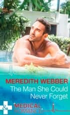 The Man She Could Never Forget (Mills & Boon Medical) (Wildfire Island Docs, Book 1) ebook by Meredith Webber