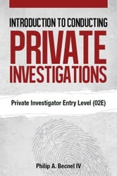 Introduction to Conducting Private Investigations - Private Investigator Entry Level (02E) ebook by Philip A. Becnel IV
