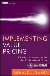 Implementing Value Pricing - A Radical Business Model for Professional Firms ebook by Ronald J. Baker