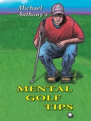 Michael Anthony's Mental Golf Tips ebook by Michael Anthony