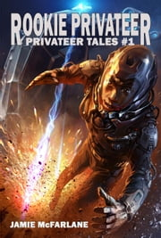 Rookie Privateer - Privateer Tales, #1 ebook by Jamie McFarlane