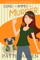 Guns and Ammo and Murder ebook by Patti Larsen