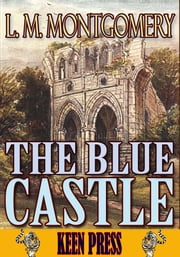 THE BLUE CASTLE - (By Anne of Green Gables's author) ebook by L. M. Montgomery