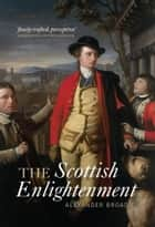 The Scottish Enlightenment ebook by Alexander Broadie