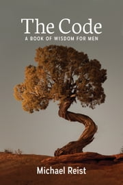 The Code - A Book of Wisdom for Men ebook by Michael Reist