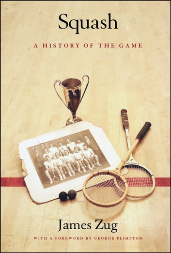 Squash - A History of the Game ebook by James Zug