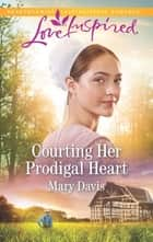Courting Her Prodigal Heart ebook by Mary Davis