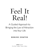 Feel It Real! - A Guided Approach to Bringing the Law of Attraction into Your Life ebook by Denise Coates