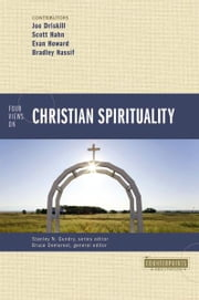 Four Views on Christian Spirituality ebook by Bruce A. Demarest,Brad Nassif,Scott Hahn,Joe Driskill,Evan Howard