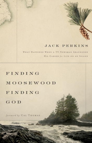 Finding Moosewood, Finding God - What Happened When a TV Newsman Abandoned His Career for Life on an Island ebook by Jack Perkins