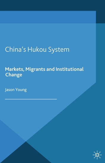 China's Hukou System - Markets, Migrants and Institutional Change ebook by Jason Young