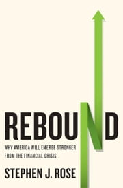 Rebound - Why America Will Emerge Stronger From the Financial Crisis ebook by Stephen J. Rose