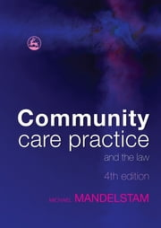Community Care Practice and the Law - Fourth Edition ebook by Michael Mandelstam